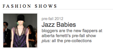 a screencap from the style.com website that reads FASHION SHOWS pre-fall 2012 Jazz Babies: bloggers are the new flappers at alberta ferretti's pre-fall show